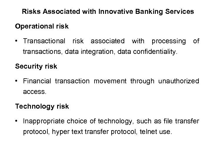 Risks Associated with Innovative Banking Services Operational risk • Transactional risk associated with processing