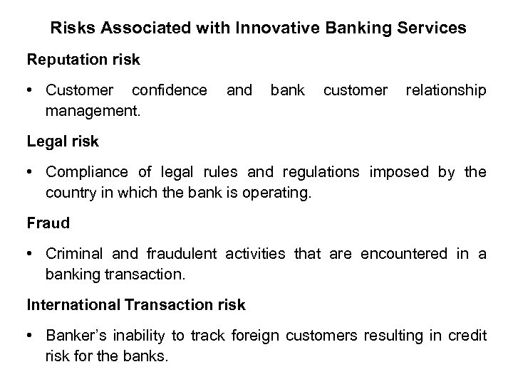 Risks Associated with Innovative Banking Services Reputation risk • Customer confidence management. and bank