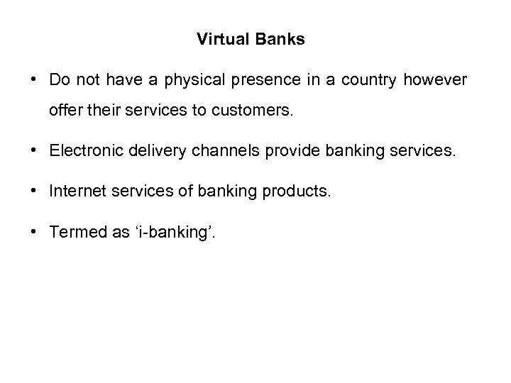 Virtual Banks • Do not have a physical presence in a country however offer