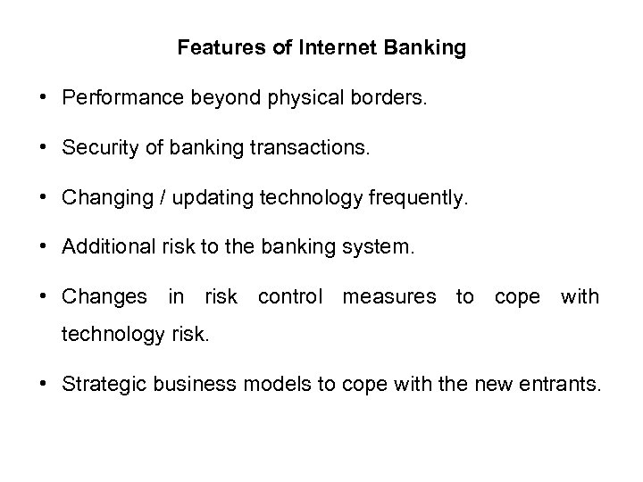 Features of Internet Banking • Performance beyond physical borders. • Security of banking transactions.