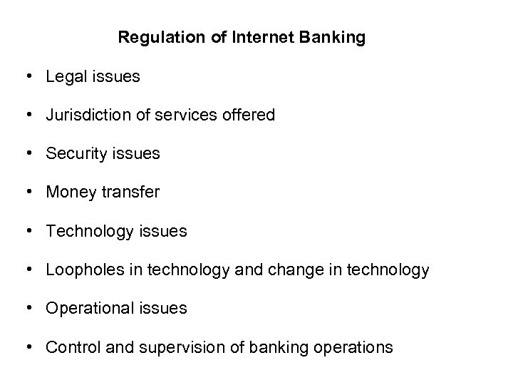 Regulation of Internet Banking • Legal issues • Jurisdiction of services offered • Security