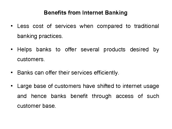 Benefits from Internet Banking • Less cost of services when compared to traditional banking