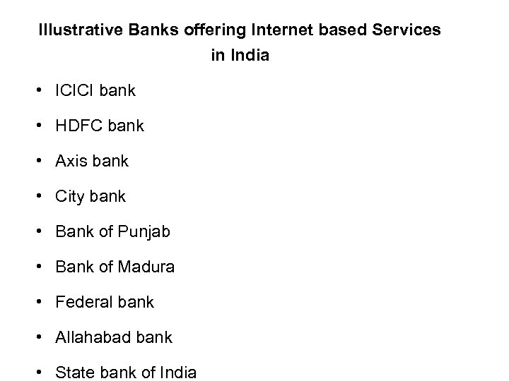 Illustrative Banks offering Internet based Services in India • ICICI bank • HDFC bank
