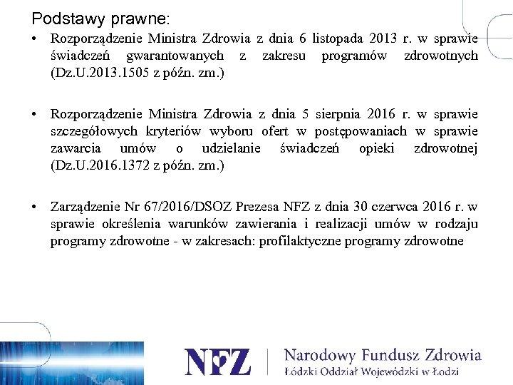 Podstawy prawne: • Rozporządzenie Ministra Zdrowia z dnia 6 listopada 2013 r. w sprawie
