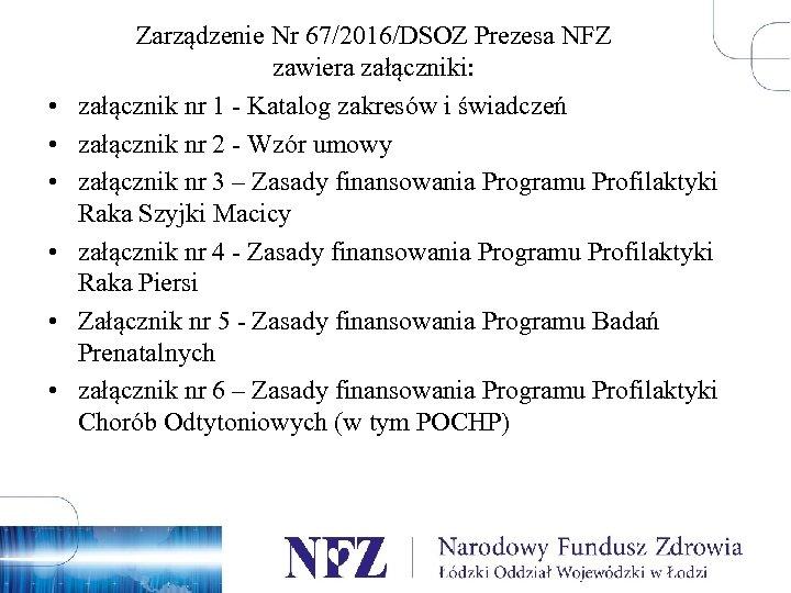 • • • Zarządzenie Nr 67/2016/DSOZ Prezesa NFZ zawiera załączniki: załącznik nr 1