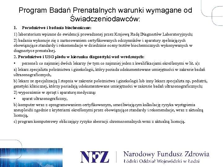 Program Badań Prenatalnych warunki wymagane od Świadczeniodawców: 1. Poradnictwo i badania biochemiczne: 1) laboratorium
