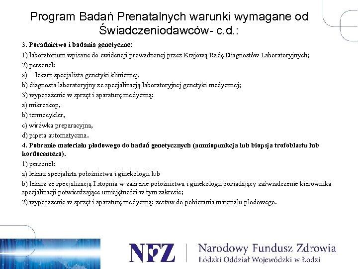 Program Badań Prenatalnych warunki wymagane od Świadczeniodawców- c. d. : 3. Poradnictwo i badania