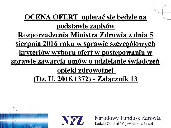 OCENA OFERT opierać się będzie na podstawie zapisów Rozporządzenia Ministra Zdrowia z dnia 5