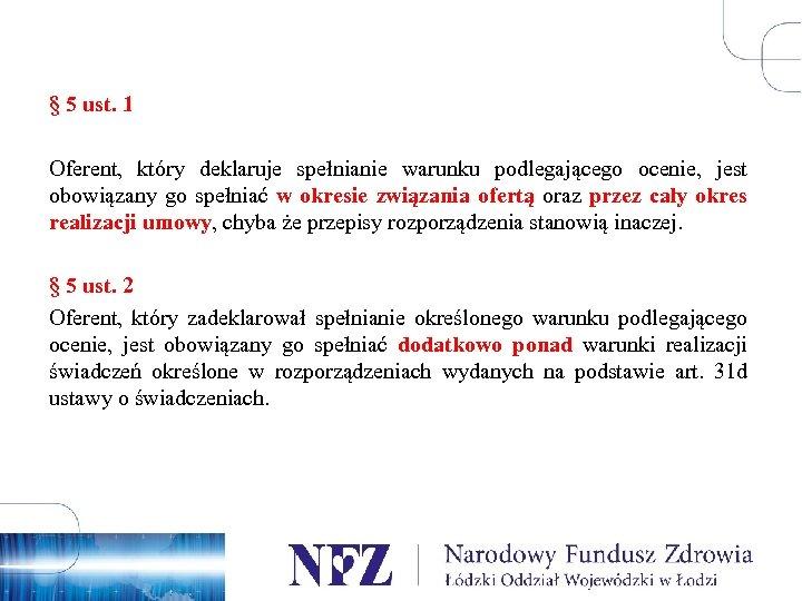§ 5 ust. 1 Oferent, który deklaruje spełnianie warunku podlegającego ocenie, jest obowiązany go