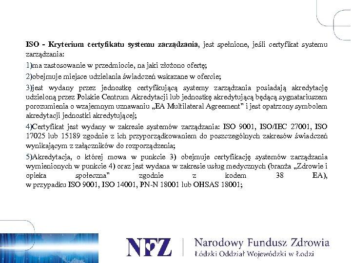 ISO - Kryterium certyfikatu systemu zarządzania, jest spełnione, jeśli certyfikat systemu zarządzania: 1)ma zastosowanie