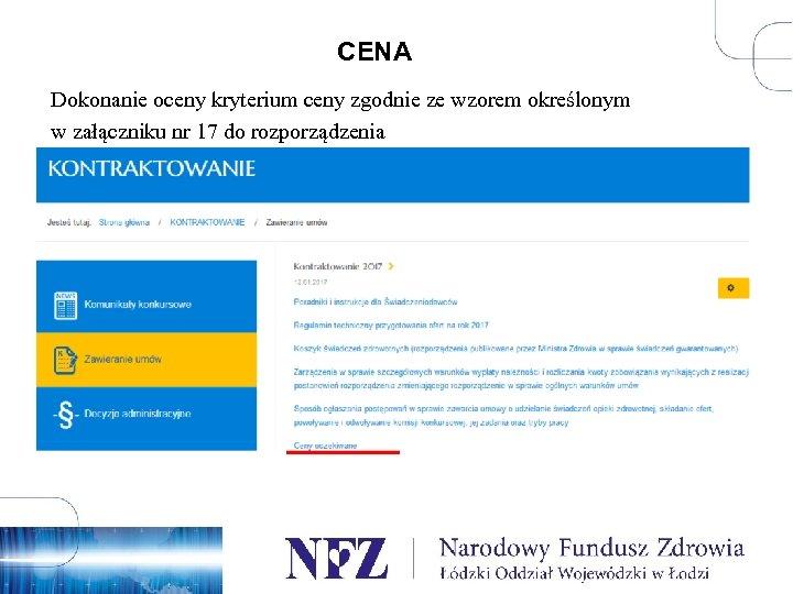 CENA Dokonanie oceny kryterium ceny zgodnie ze wzorem określonym w załączniku nr 17 do