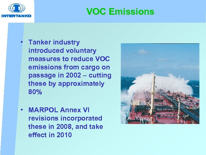 VOC Emissions • Tanker industry introduced voluntary measures to reduce VOC emissions from cargo