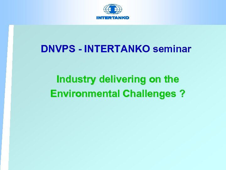 DNVPS - INTERTANKO seminar Industry delivering on the Environmental Challenges ?