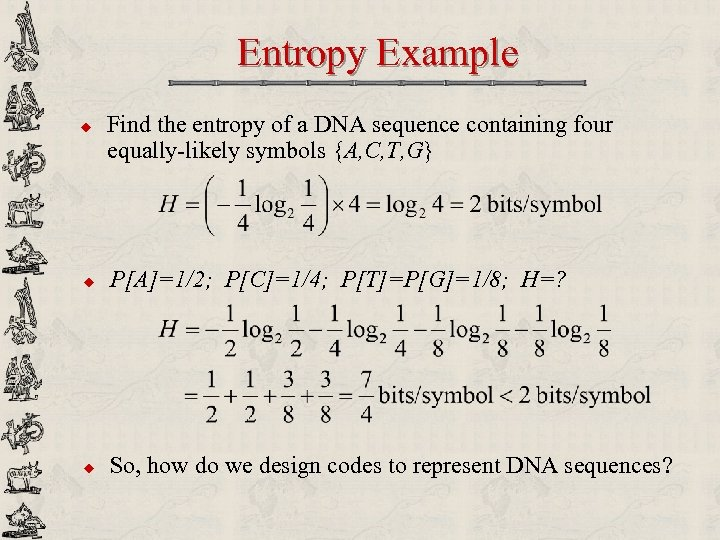 Entropy Example u Find the entropy of a DNA sequence containing four equally-likely symbols