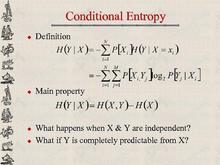 Conditional Entropy u Definition u Main property u u What happens when X &