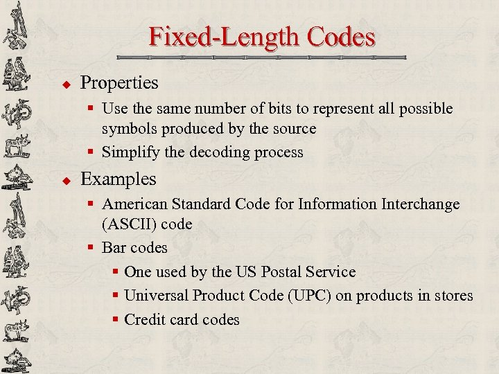 Fixed-Length Codes u Properties § Use the same number of bits to represent all
