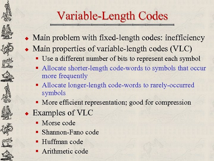 Variable-Length Codes u u Main problem with fixed-length codes: inefficiency Main properties of variable-length