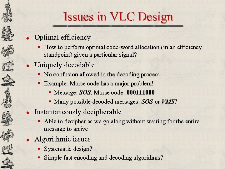 Issues in VLC Design u Optimal efficiency § How to perform optimal code-word allocation