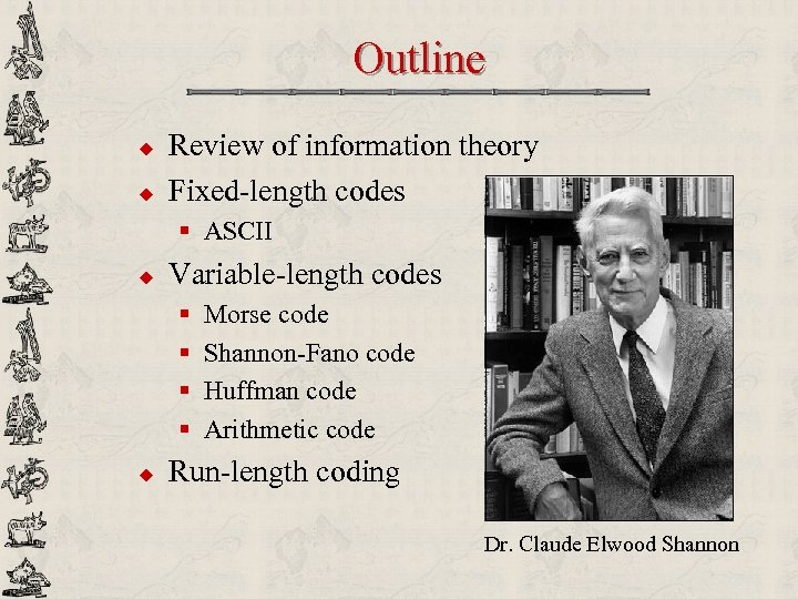Outline u u Review of information theory Fixed-length codes § ASCII u Variable-length codes