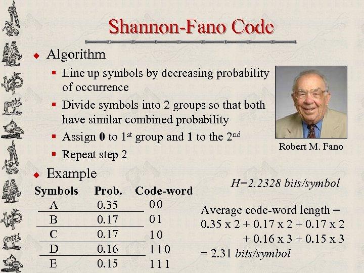 Shannon-Fano Code u Algorithm § Line up symbols by decreasing probability of occurrence §