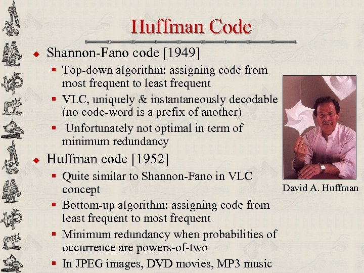 Huffman Code u Shannon-Fano code [1949] § Top-down algorithm: assigning code from most frequent