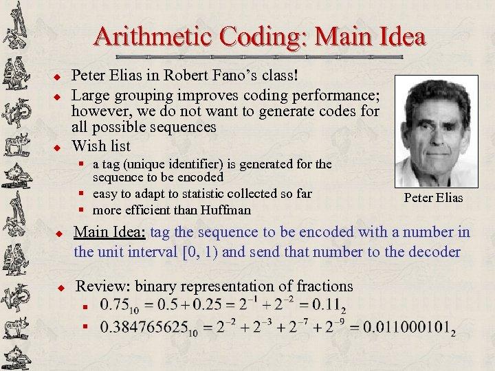 Arithmetic Coding: Main Idea u u u Peter Elias in Robert Fano's class! Large