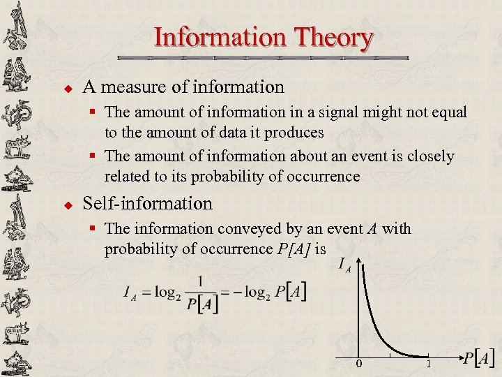 Information Theory u A measure of information § The amount of information in a