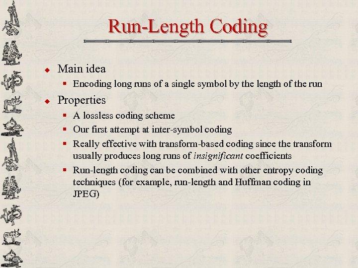 Run-Length Coding u Main idea § Encoding long runs of a single symbol by