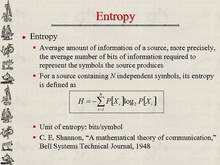 Entropy u Entropy § Average amount of information of a source, more precisely, the