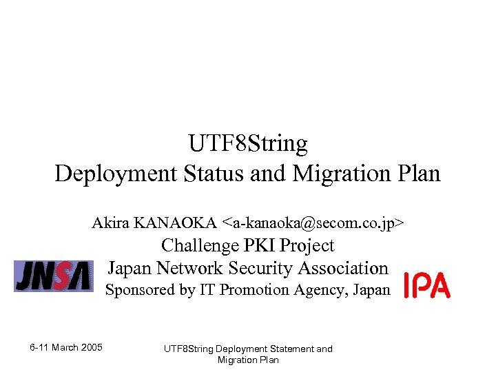 UTF 8 String Deployment Status and Migration Plan Akira KANAOKA <a-kanaoka@secom. co. jp> Challenge