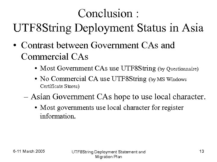 Conclusion : UTF 8 String Deployment Status in Asia • Contrast between Government CAs