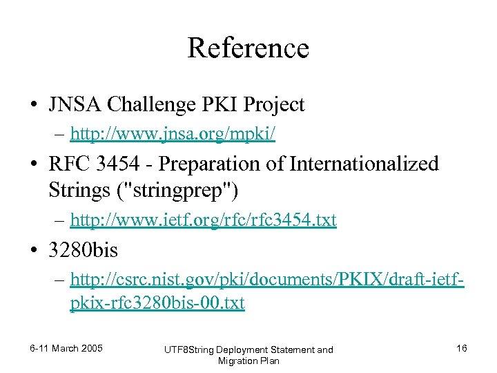 Reference • JNSA Challenge PKI Project – http: //www. jnsa. org/mpki/ • RFC 3454