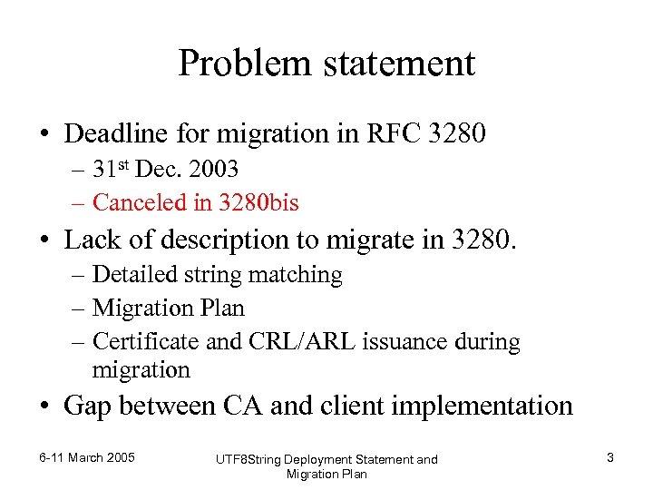 Problem statement • Deadline for migration in RFC 3280 – 31 st Dec. 2003