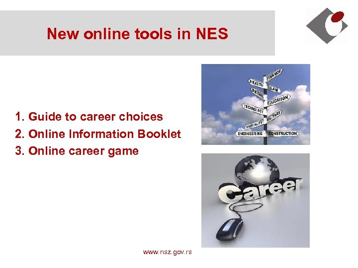 New online tools in NES 1. Guide to career choices 2. Online Information Booklet