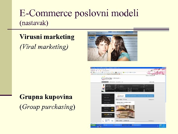 E-Commerce poslovni modeli (nastavak) Virusni marketing (Viral marketing) Grupna kupovina (Group purchasing)