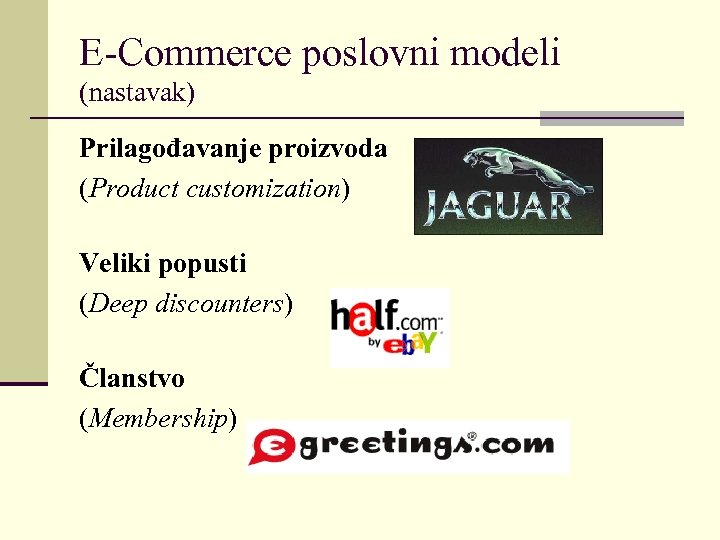 E-Commerce poslovni modeli (nastavak) Prilagođavanje proizvoda (Product customization) Veliki popusti (Deep discounters) Članstvo (Membership)