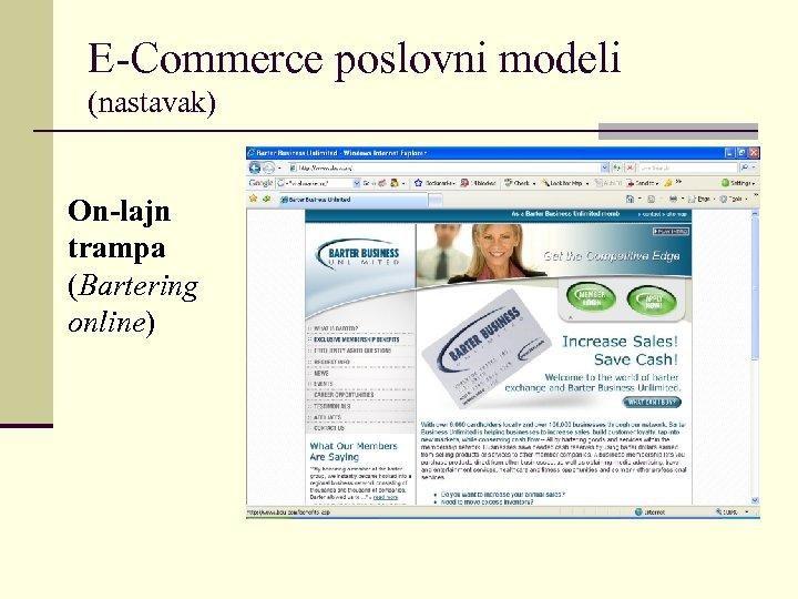 E-Commerce poslovni modeli (nastavak) On-lajn trampa (Bartering online)