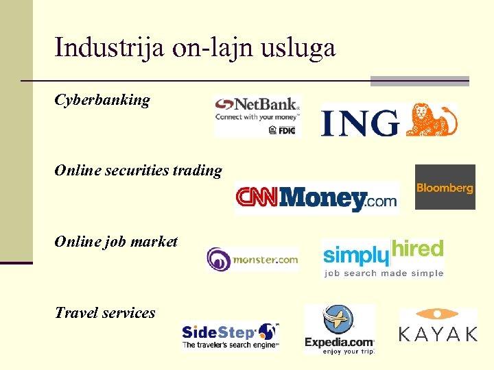 Industrija on-lajn usluga Cyberbanking Online securities trading Online job market Travel services