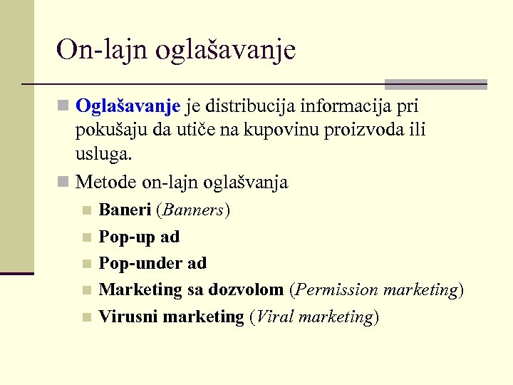 On-lajn oglašavanje n Oglašavanje je distribucija informacija pri pokušaju da utiče na kupovinu proizvoda