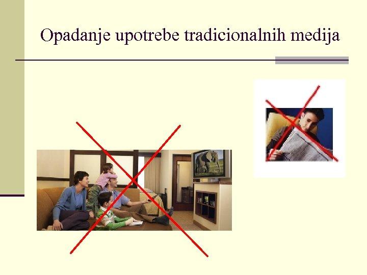 Opadanje upotrebe tradicionalnih medija