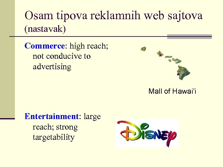 Osam tipova reklamnih web sajtova (nastavak) Commerce: high reach; not conducive to advertising Mall