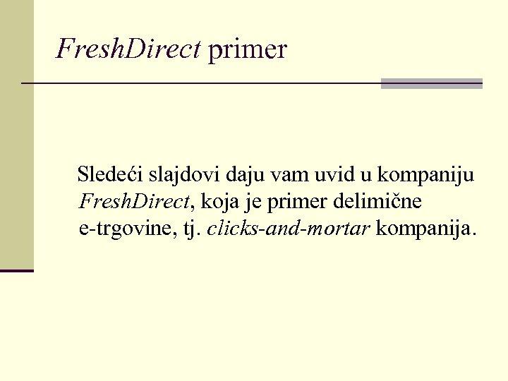 Fresh. Direct primer Sledeći slajdovi daju vam uvid u kompaniju Fresh. Direct, koja je