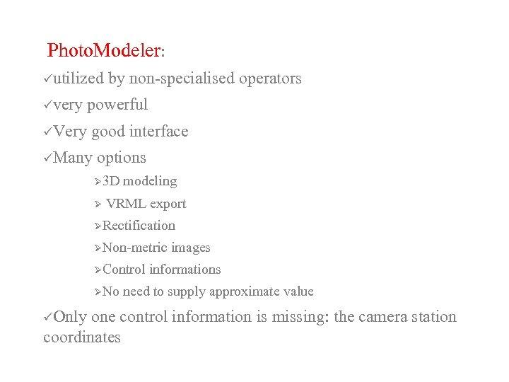 Photo. Modeler: üutilized by non-specialised operators üvery powerful üVery good interface üMany options