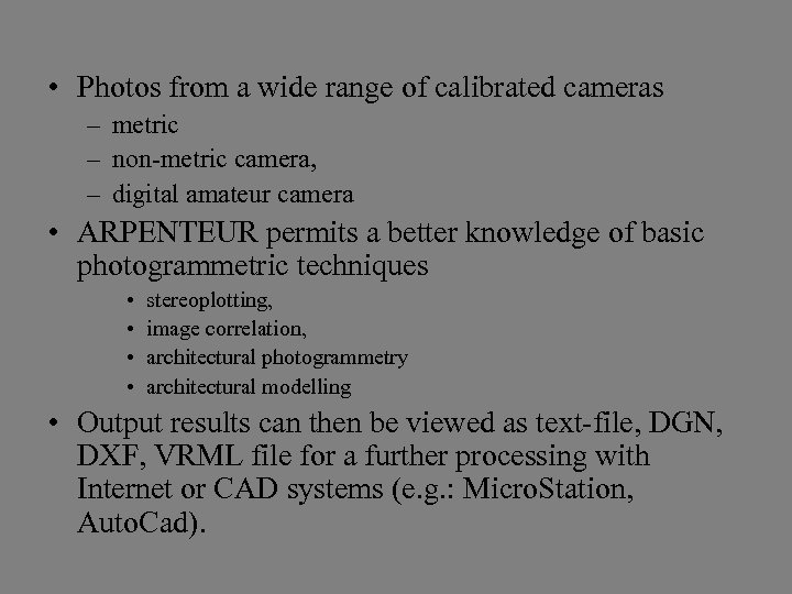 • Photos from a wide range of calibrated cameras – metric – non-metric