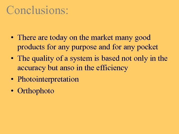 Conclusions: • There are today on the market many good products for any purpose