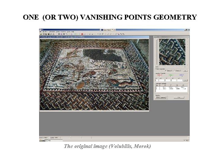 ONE (OR TWO) VANISHING POINTS GEOMETRY The original image (Volubilis, Morok)
