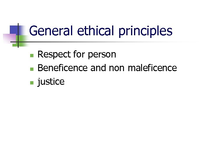 General ethical principles n n n Respect for person Beneficence and non maleficence justice