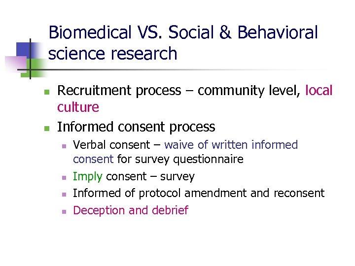 Biomedical VS. Social & Behavioral science research n n Recruitment process – community level,