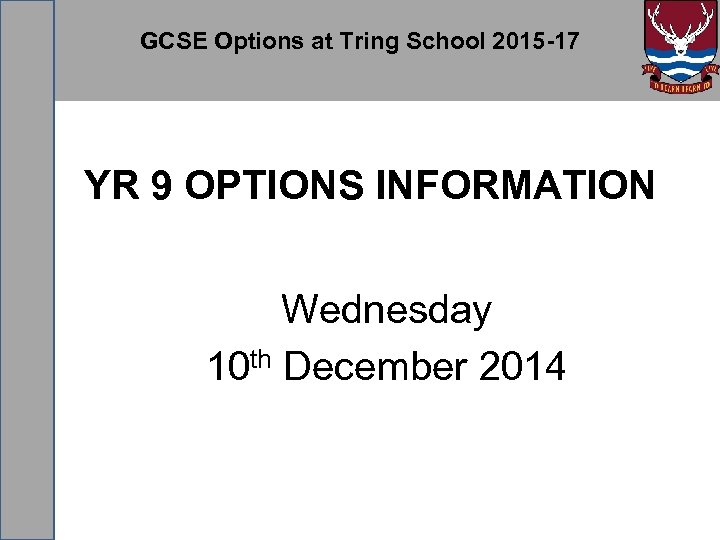 GCSE Options at Tring School 2015 -17 YR 9 OPTIONS INFORMATION Wednesday 10