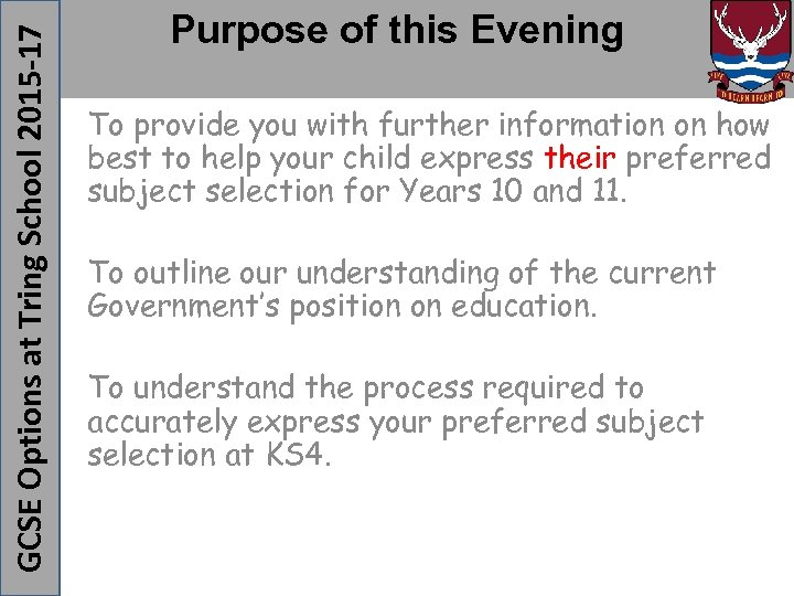 GCSE Options at Tring School 2015 -17 Purpose of this Evening To provide you